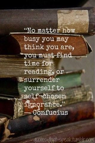 """Confucius - """"No matter how busy u may think u r, u must find time 4 reading or surrender yourself to self-chosen ignorance."""""""