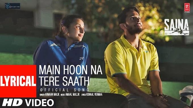 Main Hoon Na Tere Saath Lyrics-Saina|  Armaan Malik | LYRICSADVANCE