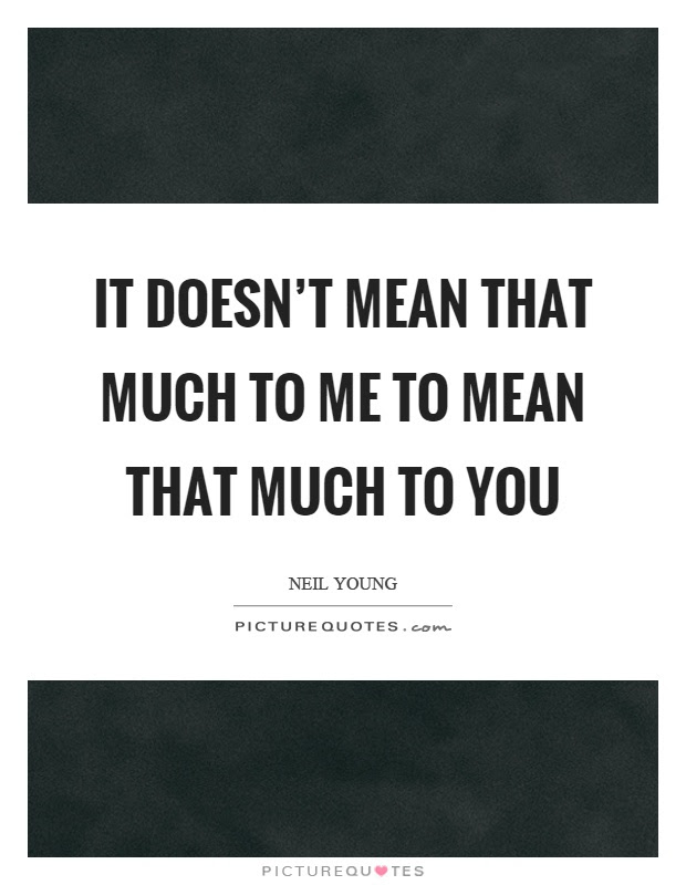 It Doesnt Mean That Much To Me To Mean That Much To You Picture