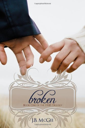 Broken: Book One of the This Trilogy (Volume 1) by J.B. McGee