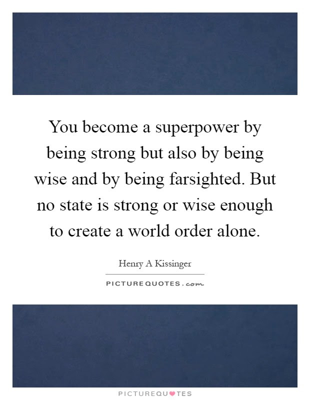 You Become A Superpower By Being Strong But Also By Being Wise