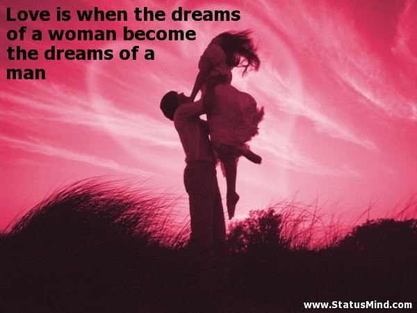 Love Is When The Dreams Of A Woman Become The Statusmindcom