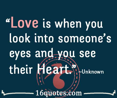 Love Is When You Look Into Someones Eyes And You See Their Heart