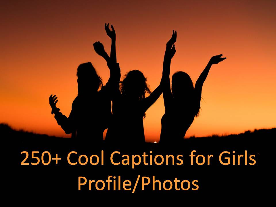 250 Cool Captions For Girls Profilephotos