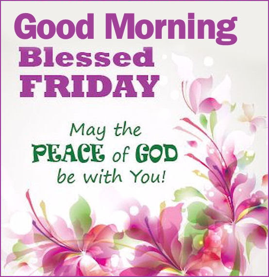 Good Morning Blessed Friday May Peace Of God Be With You Pictures