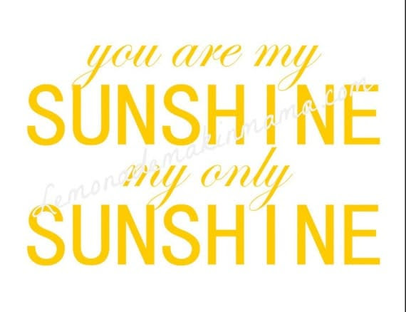 You are my sunshine, my only sunshine print