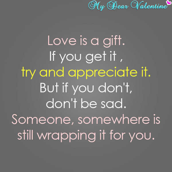 Love Is A Gift If You Get It Try And Appreciate It But If You Don