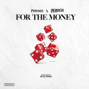 Music Mp3:- Phyno Ft Peruzzi – For The Money