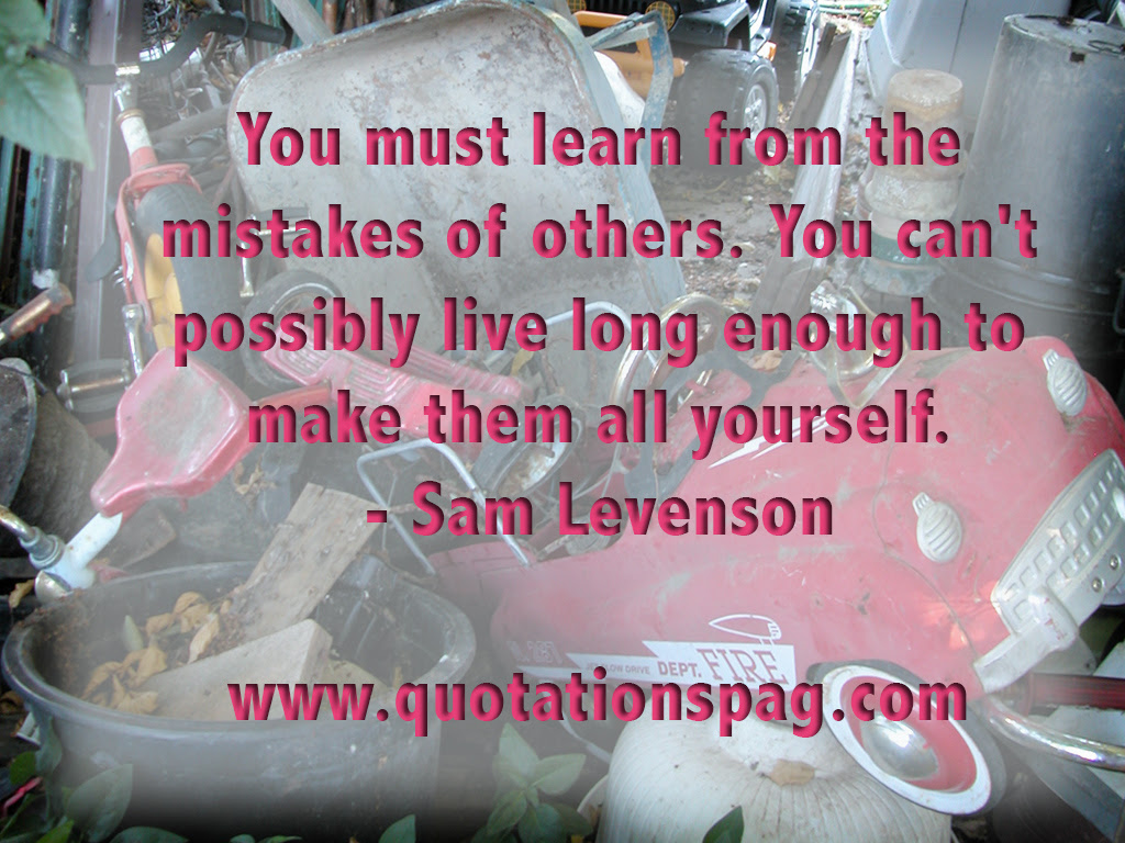 Quote Details Sam Levenson You Must Learn From The Quotations
