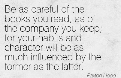 Be As Careful Of The Books You Read As Of The Company You Keep For