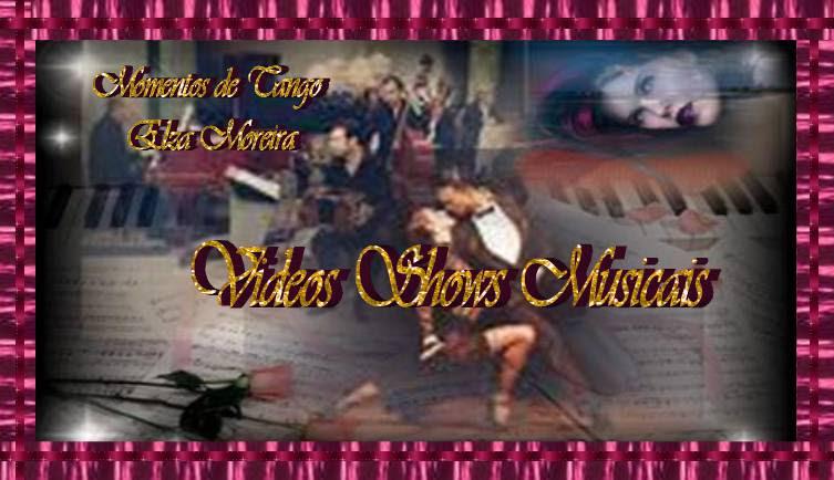 Vídeos Shows e Musicais Momentos de Tango
