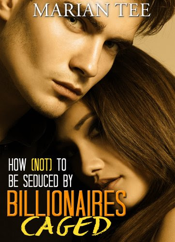 Caged (How Not To Be Seduced by Billionaires) by Marian Tee