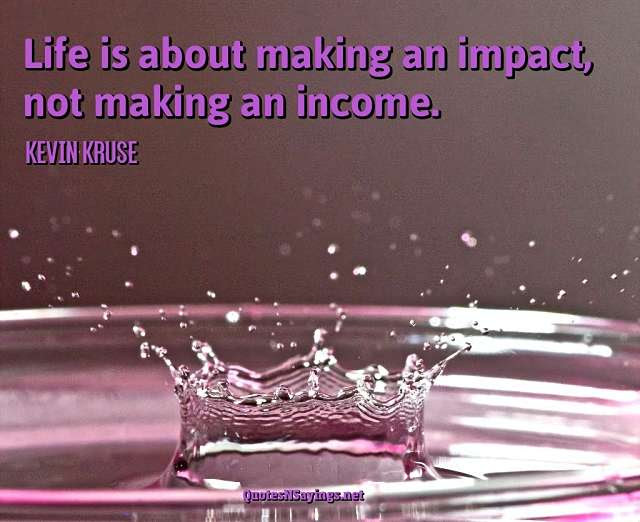 Kevin Kruse Quote Life Is About Making An Impact Not