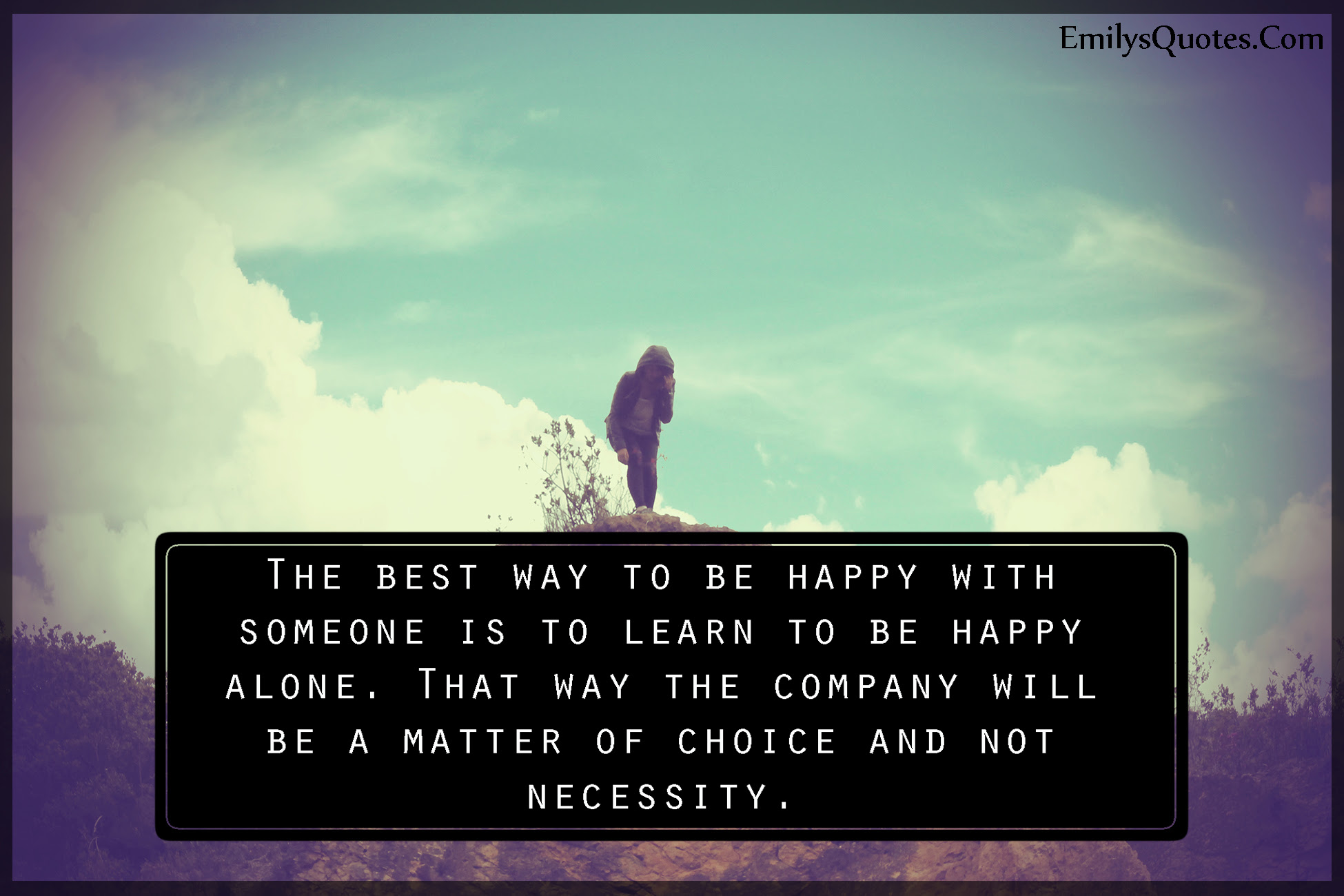 The Best Way To Be Happy With Someone Is To Learn To Be Happy Alone
