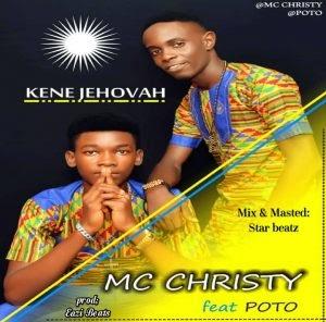 Download Music Mp3:- MC Christy Ft Poto – Kene Jehovah