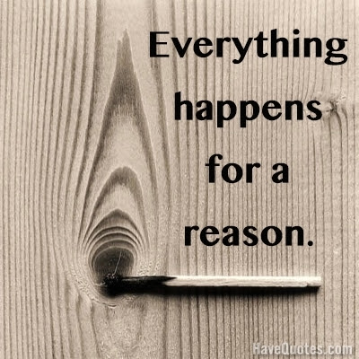 Everything Happens For A Reason Quote Life Quotes Love Quotes