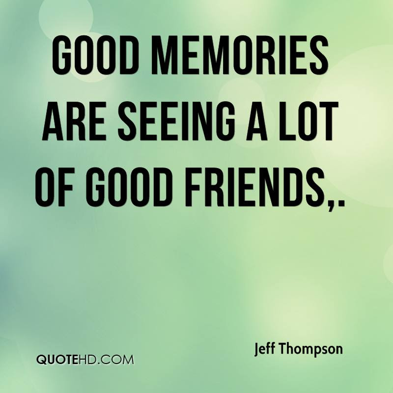 Quotes About Good Memories With Friends Love Quotes