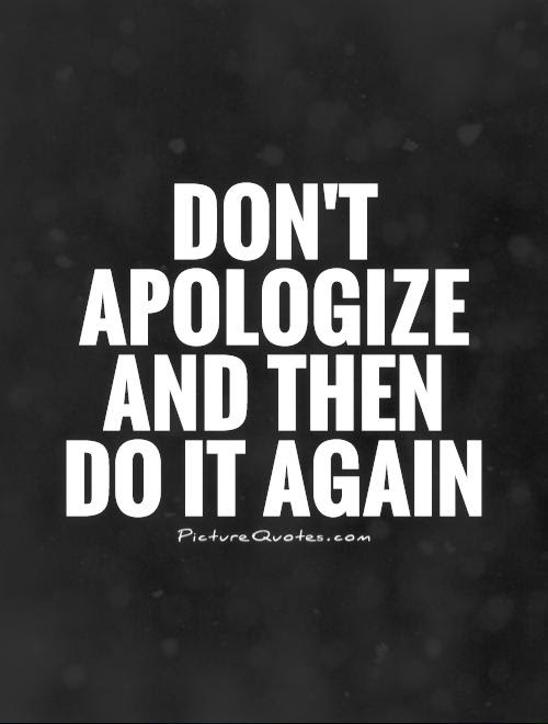Dont Apologize And Then Do It Again Picture Quotes