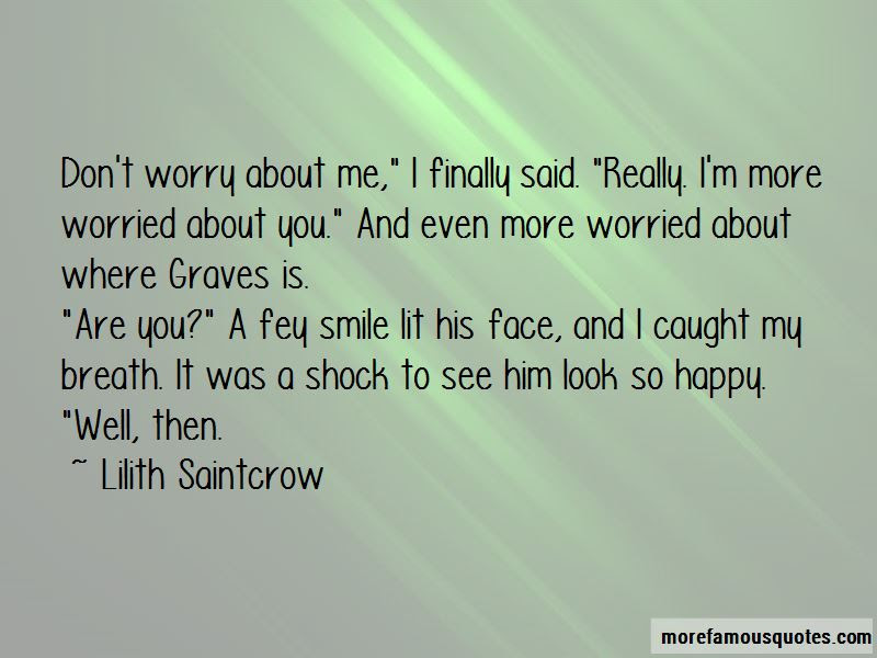 Dont Worry About Me Quotes Top 28 Quotes About Dont Worry About