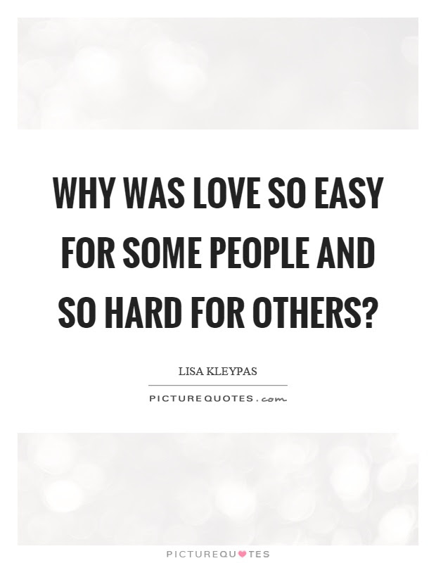 Why Was Love So Easy For Some People And So Hard For Others