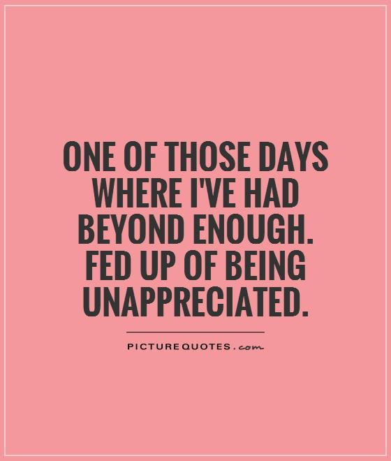 Quotes About Being Unappreciated 27 Quotes