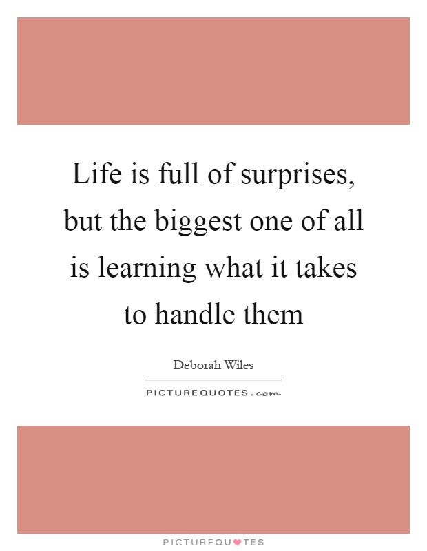 Life Is Full Of Surprises But The Biggest One Of All Is