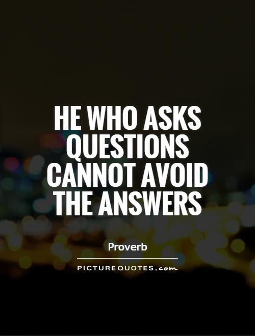 He who asks questions cannot avoid the answers | Picture ...