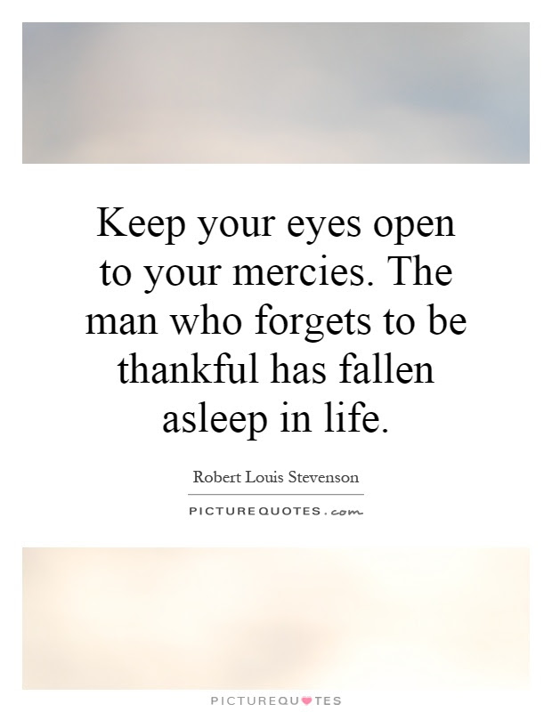 Keep Your Eyes Open To Your Mercies The Man Who Forgets To Be