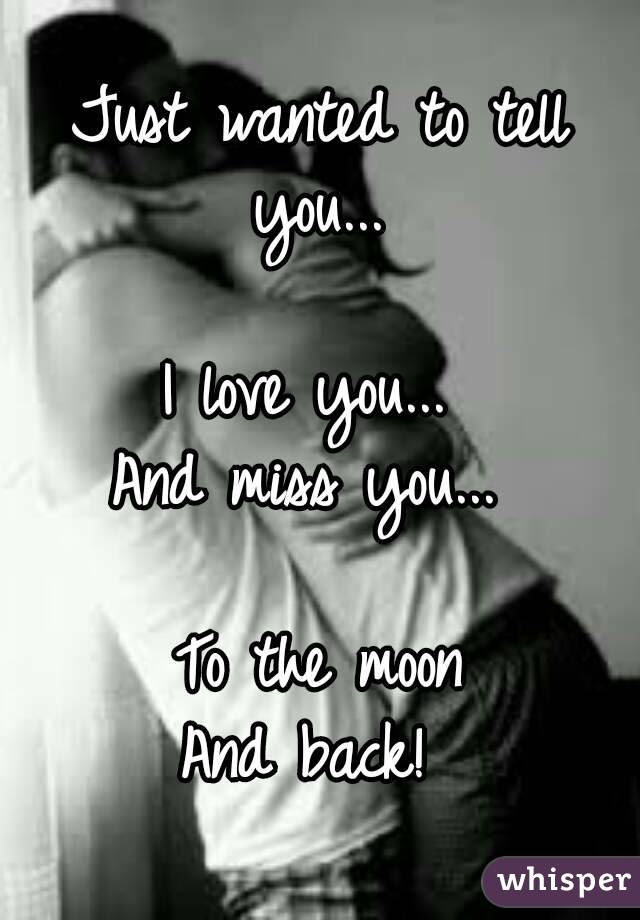 Just Wanted To Tell You I Love You And Miss You To The Moon