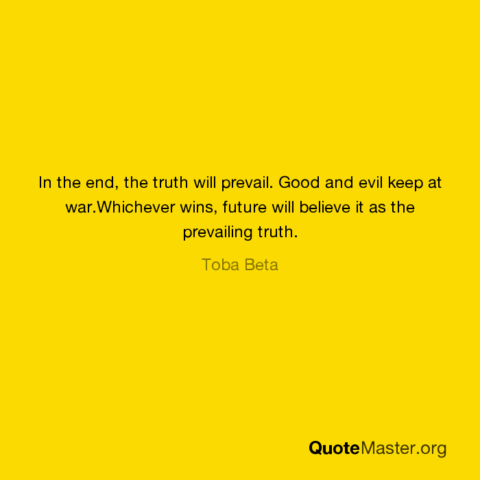 In The End The Truth Will Prevail Good And Evil Keep At War