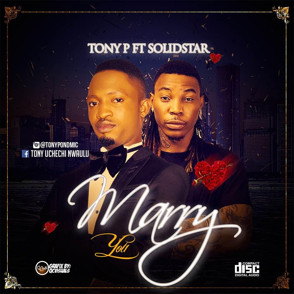 Tony P ft. Solidstar – Marry You (prod. DJ Coublon)