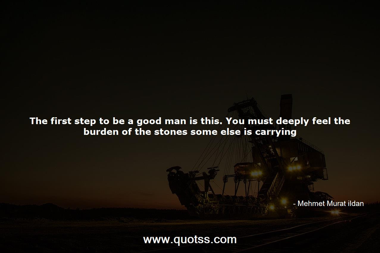 The First Step To Be A Good Man Is This You Must Deeply Feel The