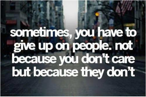 Brilliant Celebrity Quote Sometimes When You Give Up On Someone