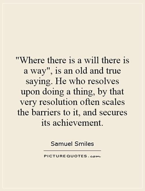 Where There Is A Will There Is A Way Is An Old And True