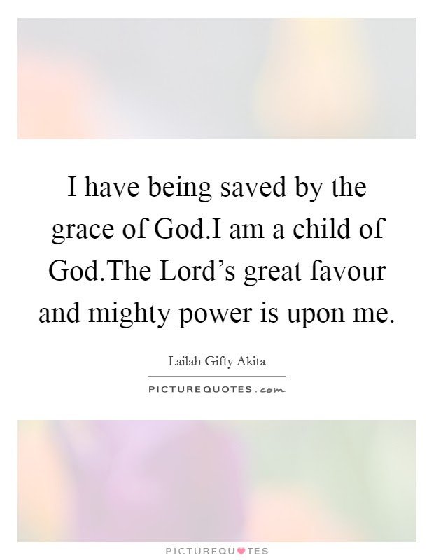 I Have Being Saved By The Grace Of Godi Am A Child Of Godthe