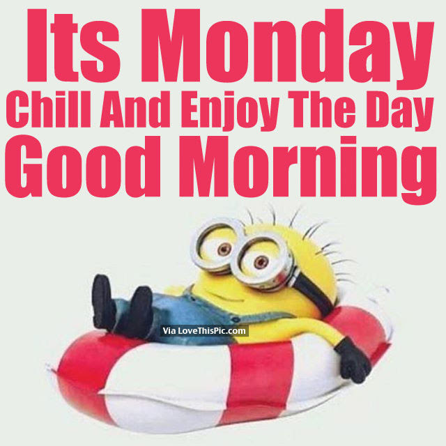 Its Monday Chill And Enjoy The Day Good Morning Pictures Photos