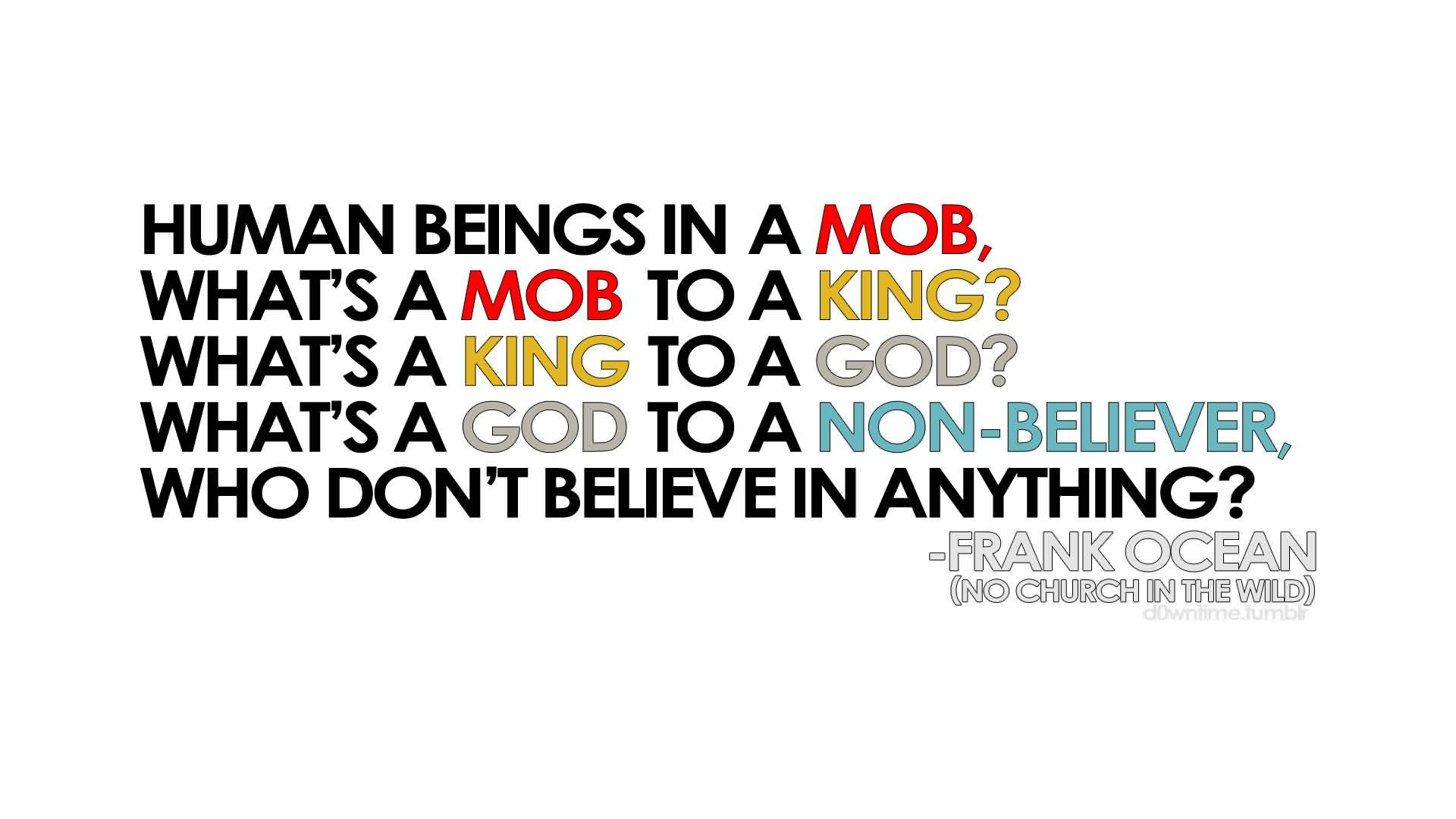 Awesome Church Quote By Frank Ocean Human Beings In A Mob Whats A