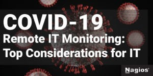 COVID-19 and Remote IT Monitoring: Top Considerations for IT Teams