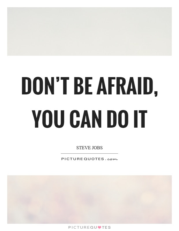 Dont Be Afraid You Can Do It Picture Quotes
