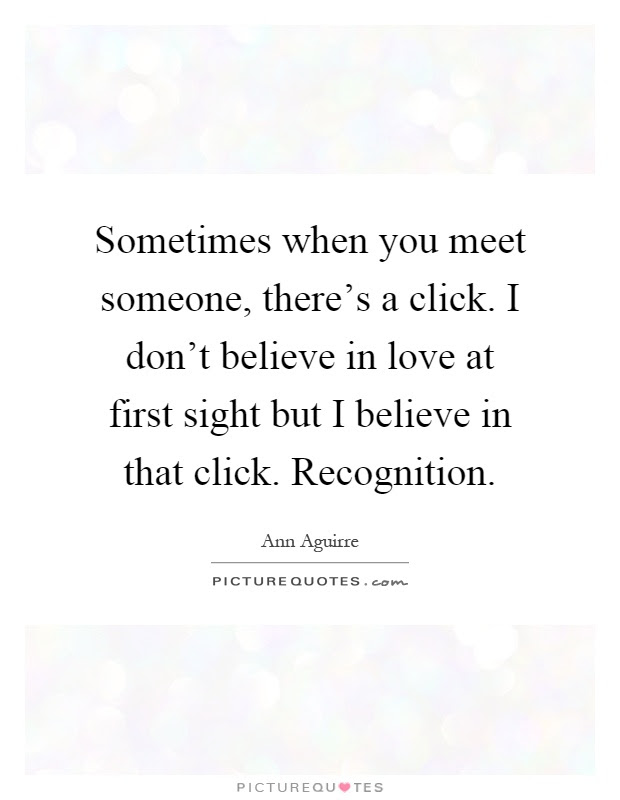 Sometimes When You Meet Someone Theres A Click I Dont