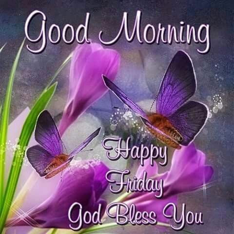 Good Morning Happy Friday God Bless You Pictures Photos And Images