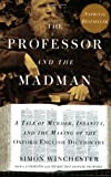 The Professor and the Madman: A Tale of Murder, Insanity, and the Making of The Oxford English Dictionary, by Simon Winchester