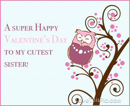Happy Valentines Day To My Cutest Sister Pictures Photos And