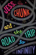 Title: Jess, Chunk, and the Road Trip to Infinity, Author: Kristin Elizabeth Clark