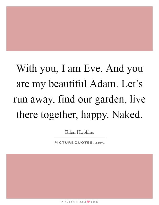 With You I Am Eve And You Are My Beautiful Adam Lets Run