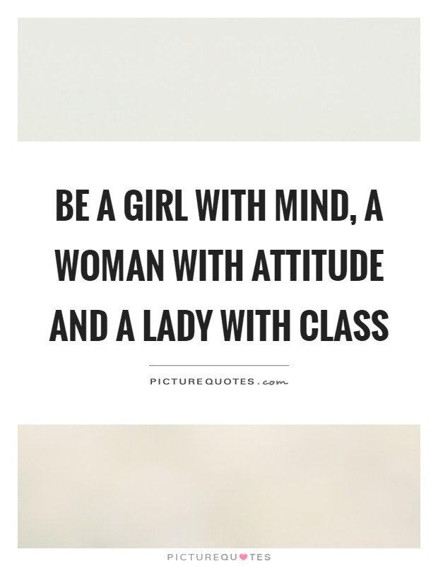 Be A Girl With Mind A Woman With Attitude And A Lady With Class