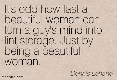 Best Women Quote By Dennis Lehaneits Odd How Fast A Beautiful