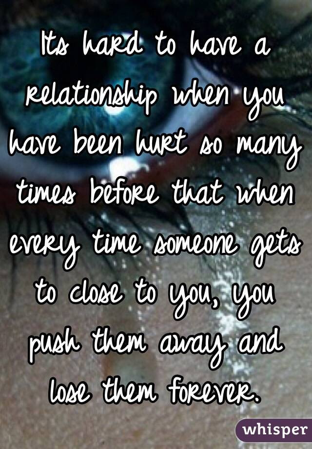 Its Hard To Have A Relationship When You Have Been Hurt So Many