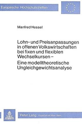 Lohn- Und Preisanpassungen in Offenen Volkswirtschaften Bei Fixen Und Flexiblen Wechselkursen : Eine Modelltheoretische Ungleichgewichtsanalyse (382045702X)