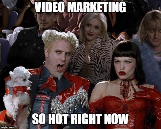 Video Marketing is So Hot Meme